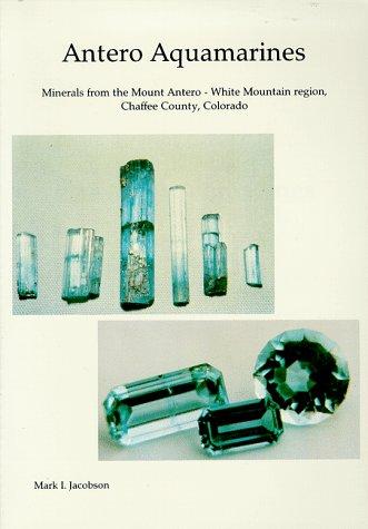 9780928693072: Antero Aquamarines : Minerals from the Mount Antero - White Mountain Region, Chaffee County, Colorado