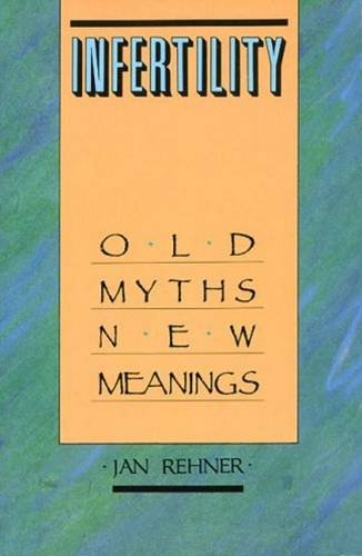 Infertility: Old Myths New Meanings: Rehner, Jan
