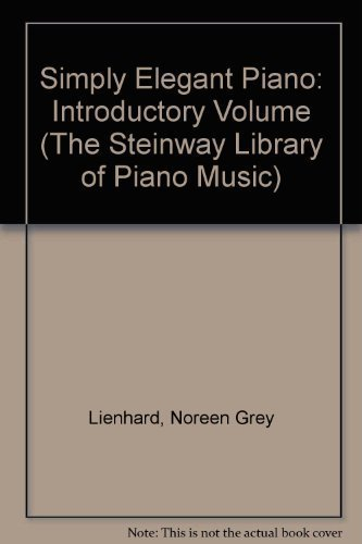 Simply Elegant Piano: Introductory Volume (The Steinway: Noreen Grey Lienhard