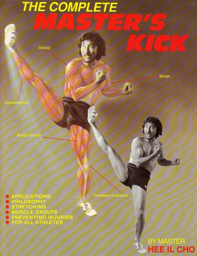 The Complete Master's Kick: Cho, Hee Il