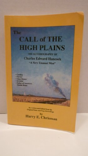 The call of the high plains: The autobiography of Charles E. Hancock, a very unusual man: Hancock, ...