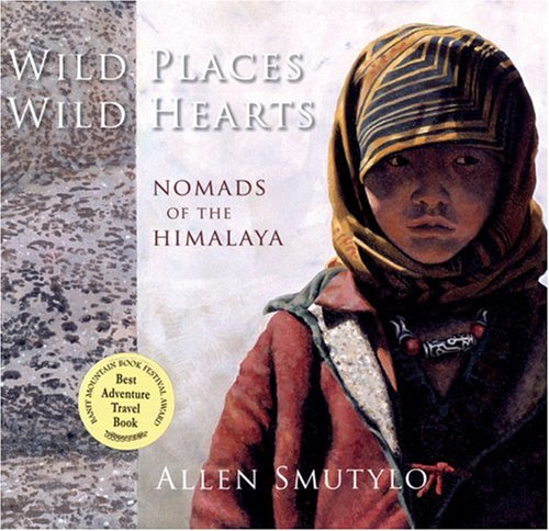 Wild Places, Wild Hearts: Nomads of the Himalaya: Smutylo, Allen