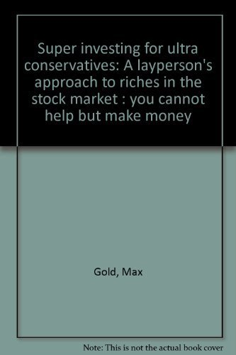 9780929033129: Super investing for ultra conservatives: A layperson's approach to riches in the stock market : you cannot help but make money