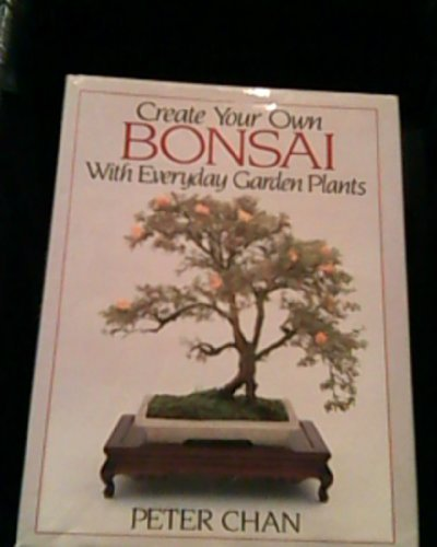 9780929050218: Create Your Own Bonsai With Everyday Garden Plants