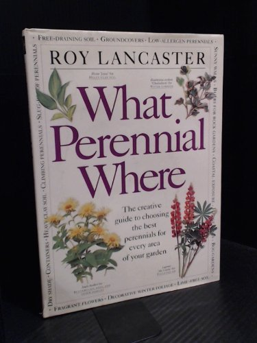 9780929050867: What Perennial Where : The Creative Guide to Choosing the Best Perennials for Every Area of Your Garden