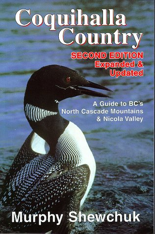 Coquihalla Country: A Guide to BC's North Cascade Mountains and Nicola Valley: Murphy O. ...