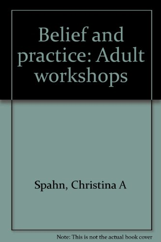 Belief and practice: Adult workshops: Christina A Spahn