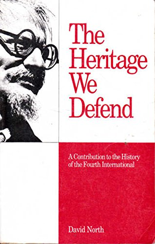 The Heritage We Defend: Contribution to the History of the Fourth International: David North