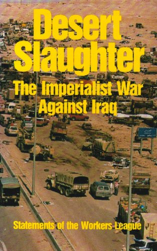 9780929087542: Desert Slaughter: The Imperialist War Against Iraq : Statements of the Workers League