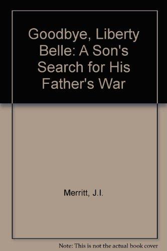Goodbye, Liberty Belle - A son's search: Merritt, J.I.
