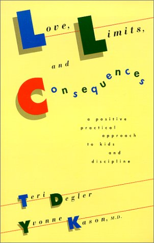 Love, Limits and Consequences: Positive Practical Approach: Degler, Teri and