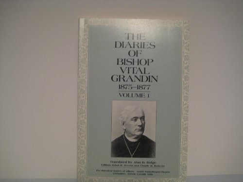 The Diaries of Bishop Vital Grandin: 1875-1877 Volume 1
