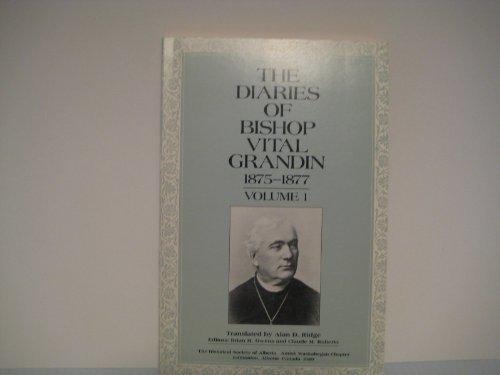 The Diaries of Bishop Vital Grandin: 1875-1877 Volume 1: Historical Society of Alberta; Owens, ...