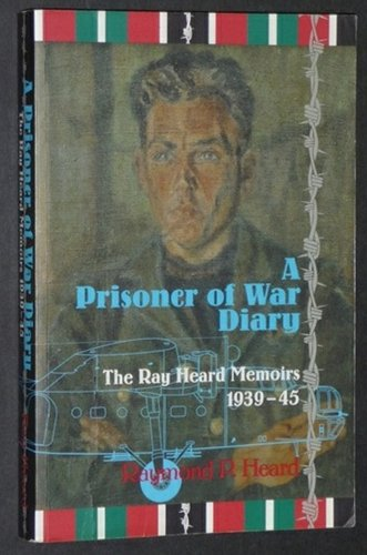 A Prisoner of War Diary the Ray Heard Memoirs 1939-45