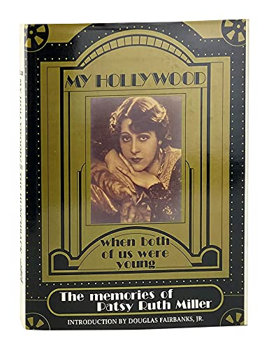 My Hollywood: When Both Of Us Were Young. The Memories Of Patsy Ruth Miller [And] The Hunchback O...