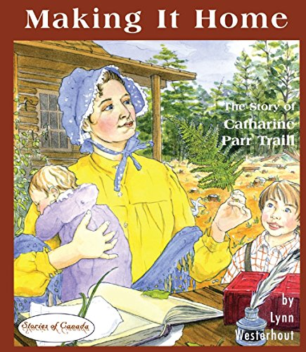 9780929141909: Making it Home: The Story of Catharine Parr Traill (Stories of Canada)