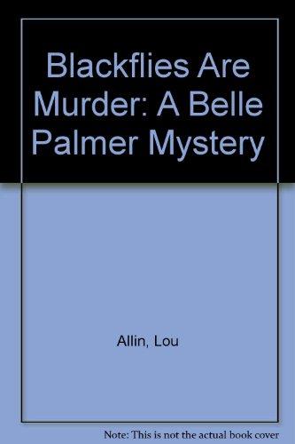 9780929141930: Blackflies Are Murder: A Belle Palmer Mystery