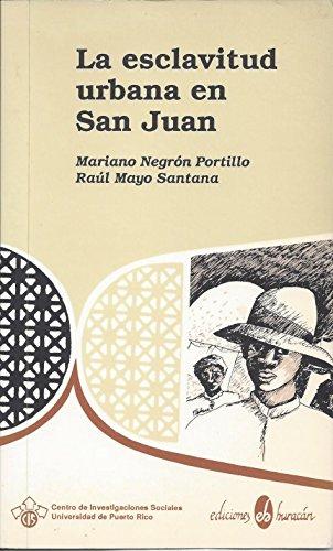 9780929157191: La esclavitud urbana en San Juan de Puerto Rico: Estudio del Registro de esclavos de 1872, primera parte (Spanish Edition)