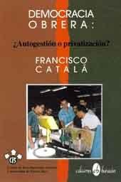 Democracia Obrera: Autogestion o Privatizacion? {PRIMERA EDICION}: Catala, Francisco