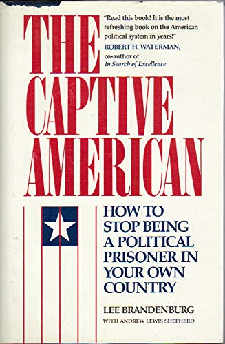 The Captive American: How to Stop Being a Political Prisoner in Your Own Country: Brandenburg, Lee ...