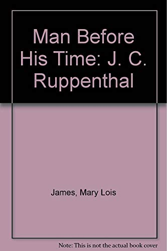 Man Before His Time: J. C. Ruppenthal: James, Mary Lois