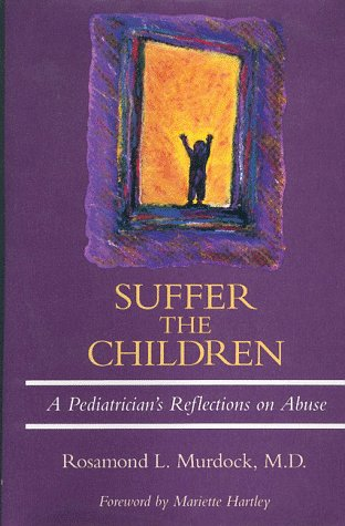9780929173092: Suffer the Children: A Pediatrician's Reflections on Abuse