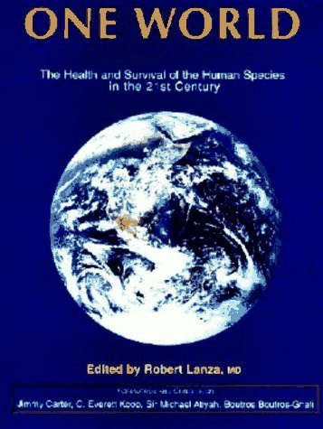 One World: The Health and Survival of the Human Species in the 21st Century: Lanza, Robert