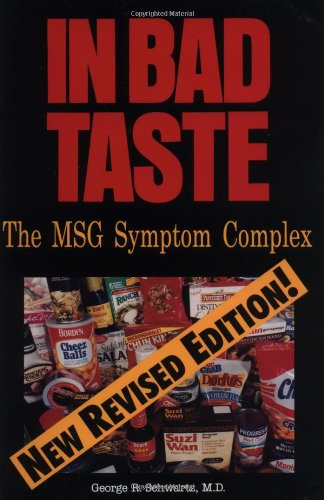 In Bad Taste: The MSG Symptom Complex (0929173309) by Schwartz, George R.