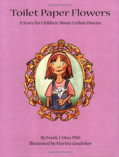 Toilet Paper Flowers: A Story for Children about Crohn's Disease: Frank J. Sileo PhD