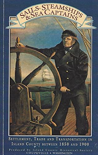 9780929186023: Sails, Steamships and Sea Captains: Early Settlement, Trade and Transportation in Island County, Washington between 1850 and 1900