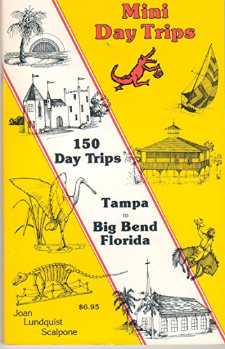 Mini Day Trips 150 Trips Tampa to Big Bend Florida (0929198026) by Scalpone, Joan Lundquist
