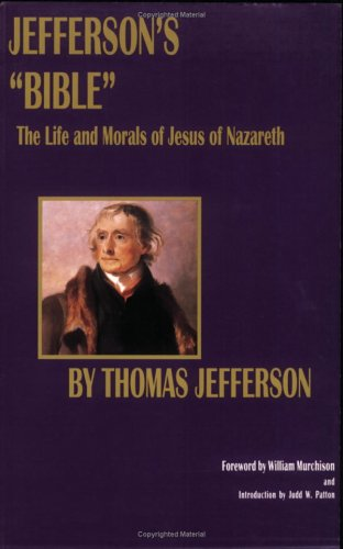 "Jefferson's ""Bible:"" The Life and Morals of: Thomas Jefferson"