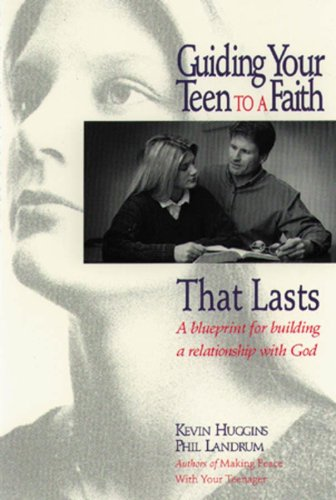Guiding Your Teen to a Faith That: Kevin Huggins, Phil