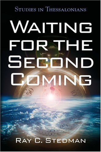 Waiting for the Second Coming: Studies in Thessalonians (0929239148) by Ray C. Stedman
