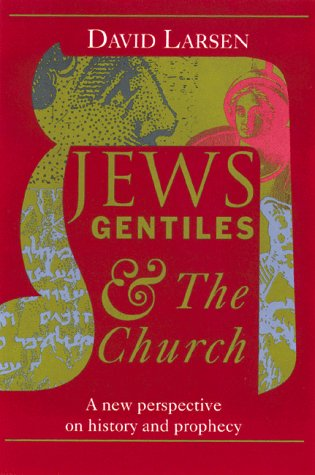 9780929239422: Jews Gentiles and the Church: A New Perspective on History and Prophecy