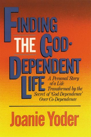 9780929239620: Finding the God-Dependent Life: A Personal Story of a Life Transformed by the Secret of 'God-Dependence' over Co-Dependence