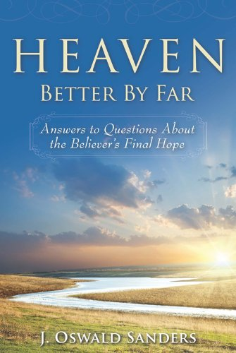 9780929239729: Heaven: Better by Far- Answers to Questions About the Believer's Final Hope