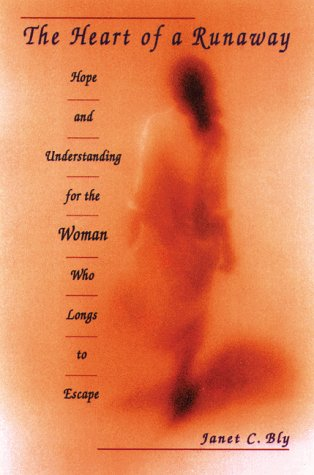 The Heart of a Runaway: Hope and Understanding for the Woman Who Longs to Escape: Bly, Janet ...