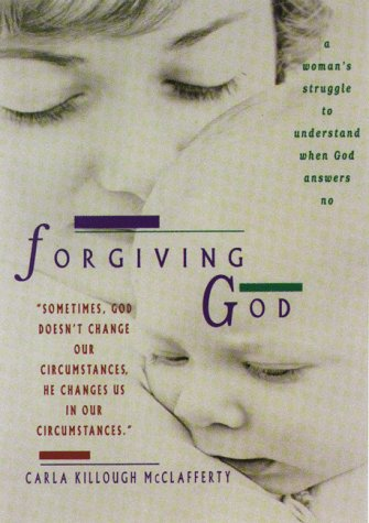 9780929239972: Forgiving God: A Woman's Struggle to Understand When God Answers No