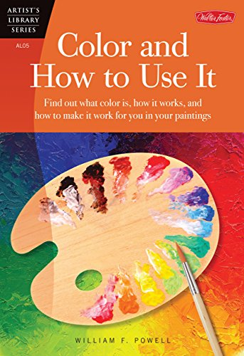 9780929261058: Color and How to Use It: Find Out What Color Is, How It Works, and How to Make It Work for You in Your Paintings (Artist's Library)
