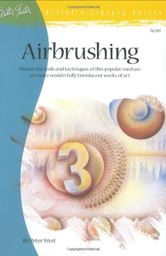 Airbrushing: Master the Tools and Techniques of: West, Peter