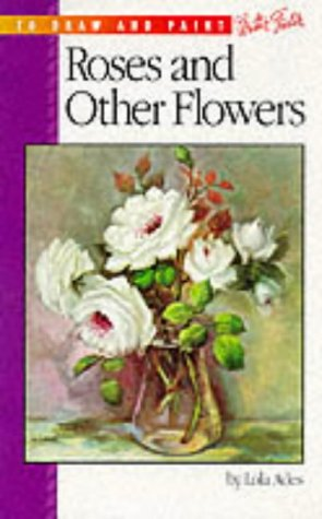 9780929261195: Roses and Other Flowers (How to Draw and Paint)