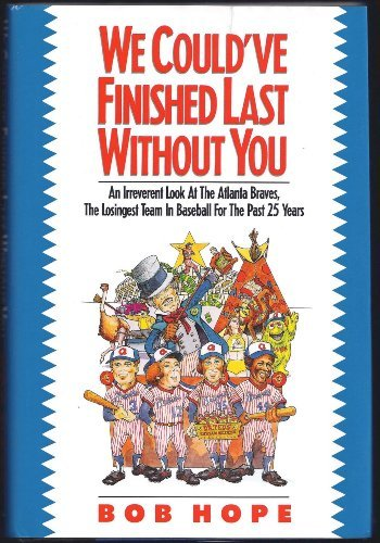 We Could'Ve Finished Last Without You: An Irreverent Look at the Atlanta Braves, the Losingest Team in Baseball for the Past 25 Years (0929264843) by Bob Hope