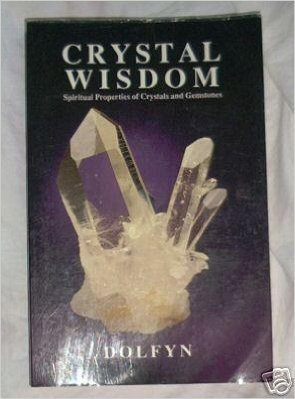Crystal Wisdom: Spiritual Properties of Crystals and: Dolfyn