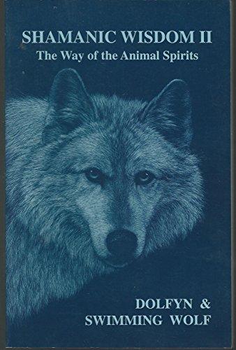 Shamanic Wisdom II : The Way of the Animal Spirits: The Way of the Animal Spirits: Dolfyn; Swimming...