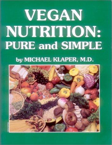 Vegan Nutrition : Pure and Simple: Michael Klaper, M.D.