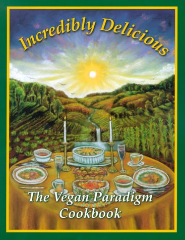 9780929274249: Incredibly Delicious: The Vegan Paradigm Cookbook