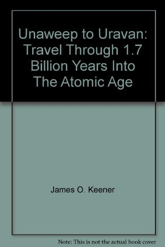 Colorado Highway 141, Unaweep to Uravan: Travel Through 1.7 Billion Years Into The Atomic Age: ...