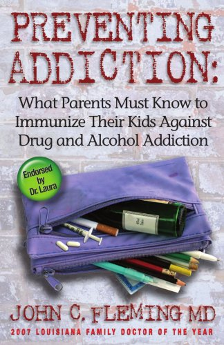 9780929292458: Preventing Addiction: What Parents Must Know to Immunize Their Kids Against Drug And Alcohol Addiction