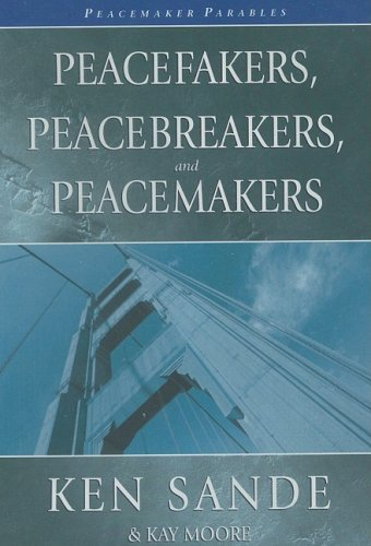 Peacefakers, Peacebreakers, And Peacemakers Parables (9780929292571) by Ken Sande; Kay Moore